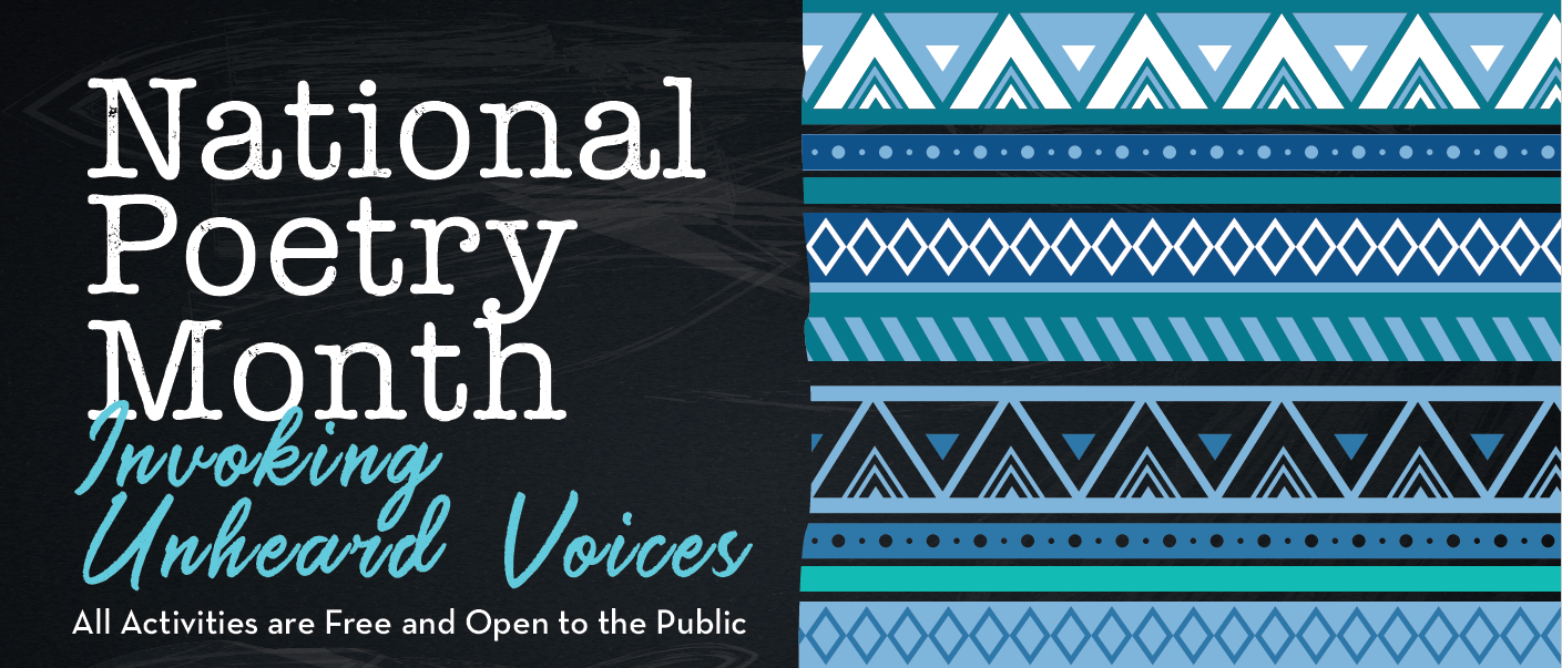 National Poetry Month: Invoking Unheard Voices. All activities are free and open to the public.