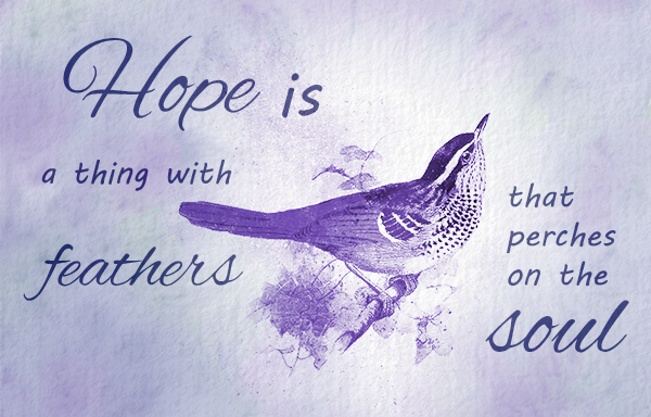 Emily Dickinson quote: Hope is a thing with feathers that perches on the soul